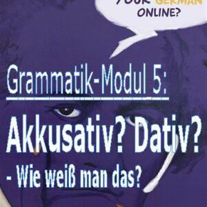 Deutschkurs Grammatik Modul 5   Akkusativ oder Dativ? - Wie weiß man das?